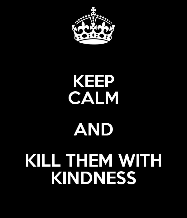 Killing Them With Kindness Quotes  My Happiness Project August