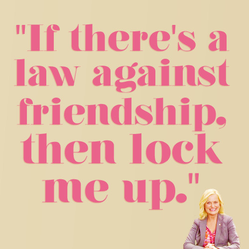 Leslie Knope Friendship Quotes  Leslie Knope Parks and Recreation