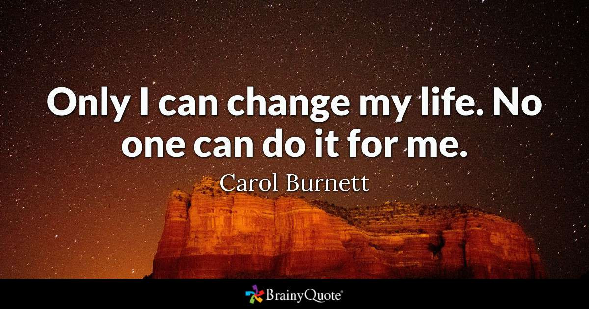 Life Changes Quotes  ly I can change my life No one can do it for me