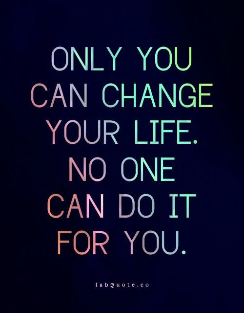 Life Changes Quotes  ly you can change your life quote Collection
