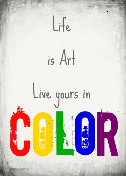 Life Is Art Quote  55 best images about Color Quotes on Pinterest