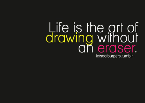 Life Is Art Quote  Life is the art of drawing without an eraser – Life Quote