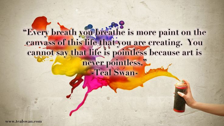 Life Is Art Quote  Best 25 Teal swan ideas on Pinterest