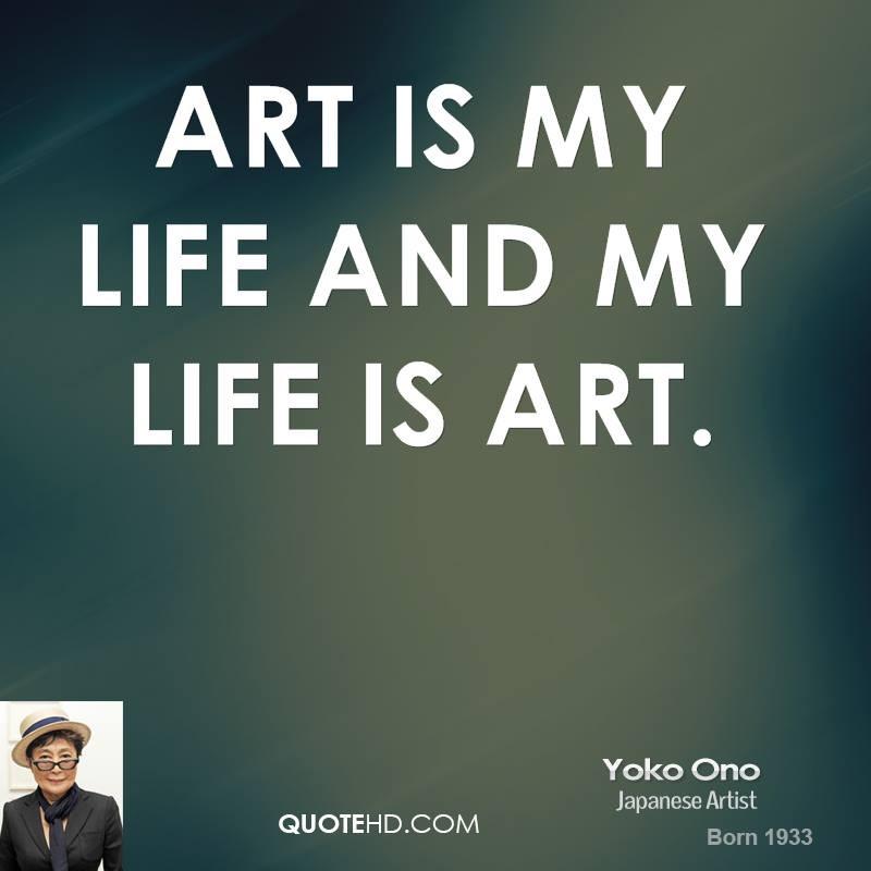 Life Is Art Quote  Yoko o Art Quotes