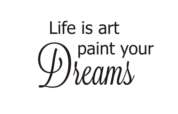 Life Is Art Quote  Life Is Art Paint Your Dreams Quote the Walls