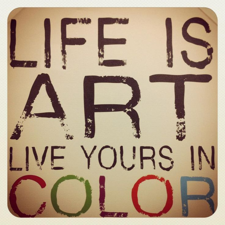 Life Is Art Quote  Life is Art Live yours in Color Quote Wordstoliveby