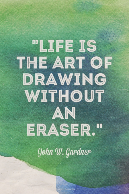 Life Is Art Quote  Life is the art of drawing without an eraser