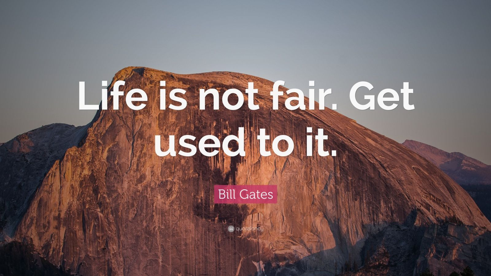"Life Is Not Fair Quotes  Bill Gates Quote ""Life is not fair Get used to it "" 19"