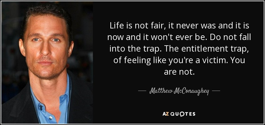 Life Is Not Fair Quotes  Matthew McConaughey quote Life is not fair it never was