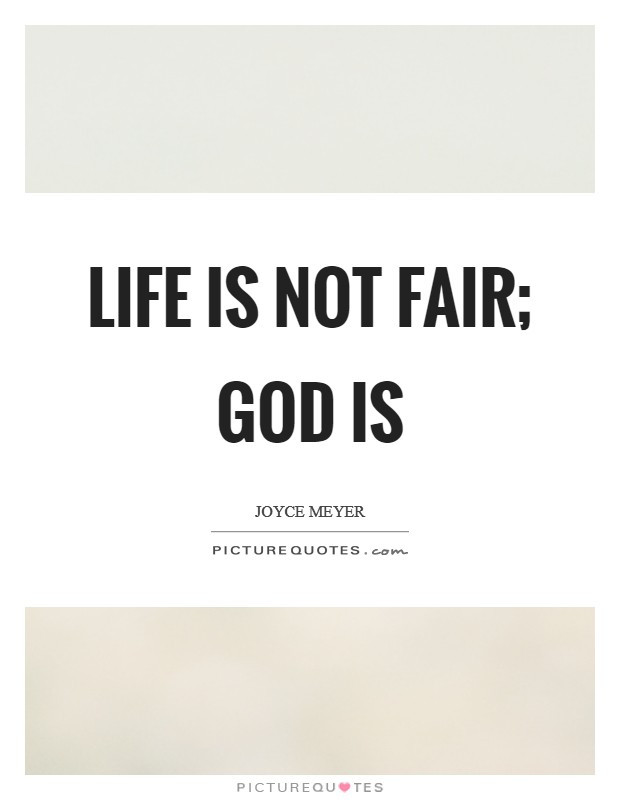 Life Is Not Fair Quotes  Life is not fair God is