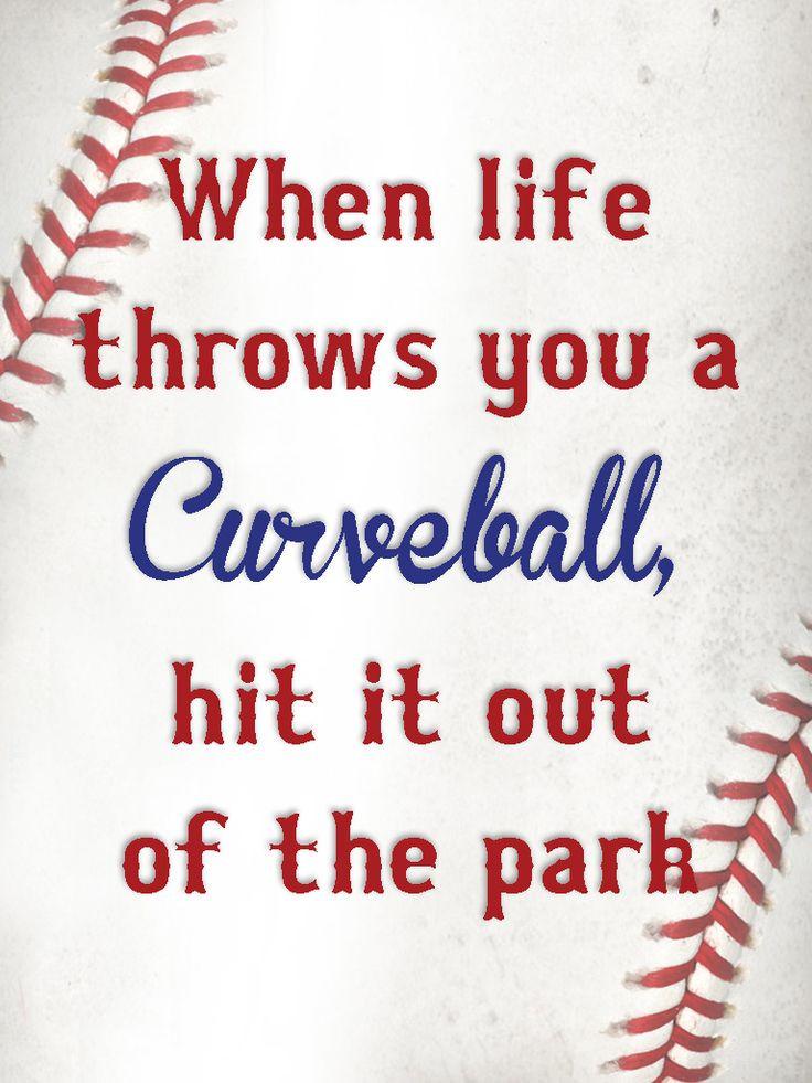 Life Throw You Curveballs Quotes  Baseball quotes When life throws you a curveball hit it