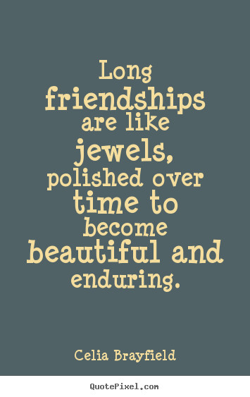 Long Friendship Quotes  Diy picture quotes about friendship Long friendships are