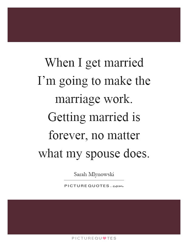 Marriage Is Work Quotes  Spouse Quotes Spouse Sayings