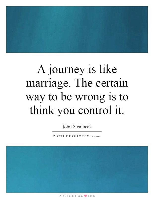 Marriage Journey Quotes  A journey is like marriage The certain way to be wrong is