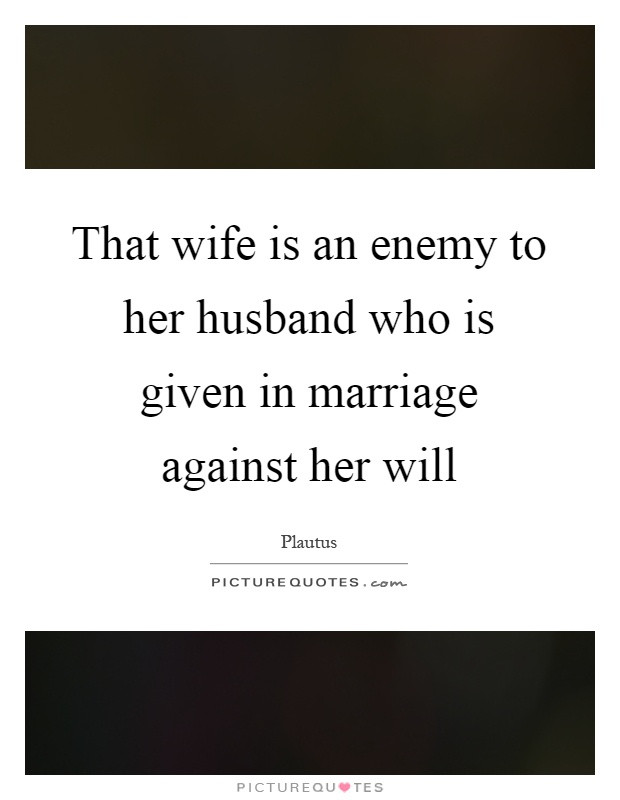 Marriage Quotes For Her  That wife is an enemy to her husband who is given in