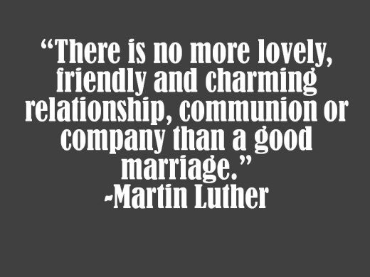 Martin Luther Marriage Quote  Martin Luther on Marriage