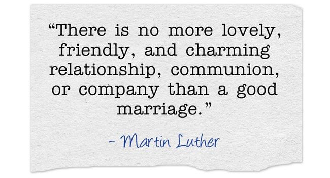 Martin Luther Marriage Quote  Martin Luther Quote A good marriage