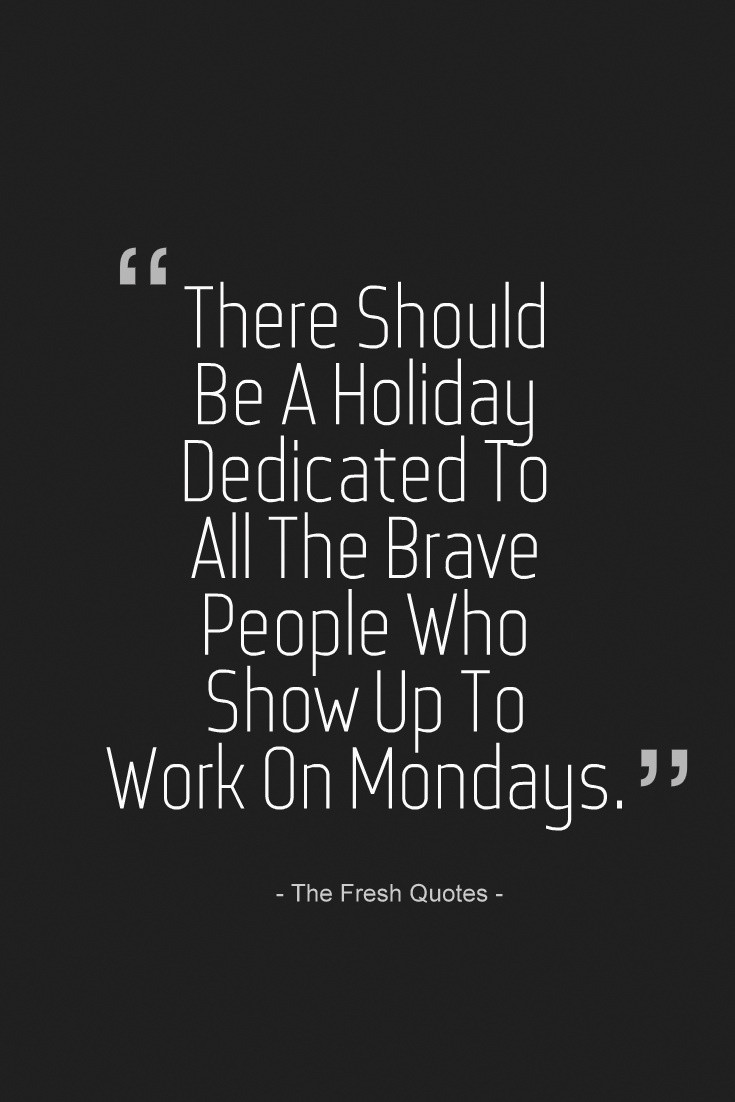 Monday Quotes Positive  Funny About Monday That Help Get You Through