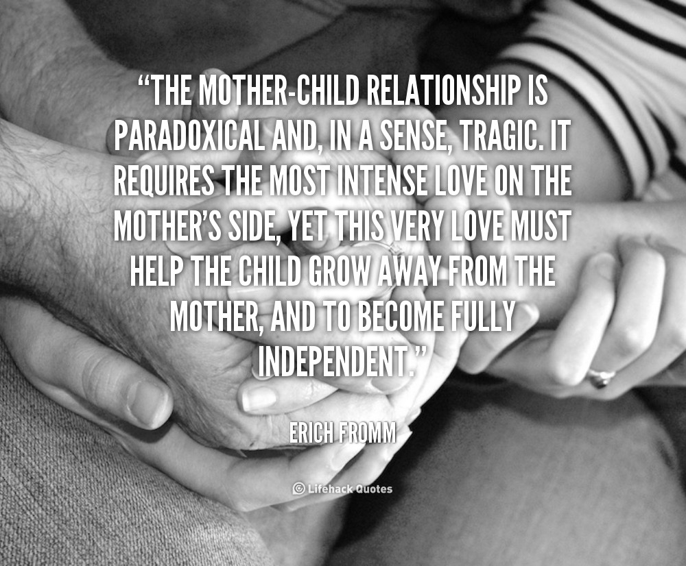 Mother And Childrens Quotes  The mother child relationship is paradoxical and in a