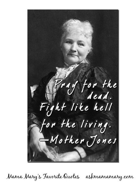Mother Jones Quote  1000 images about Mary Harris Mother Jones on Pinterest