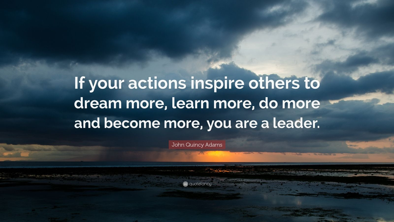 "Motivational Leadership Quotes  John Quincy Adams Quote ""If your actions inspire others"