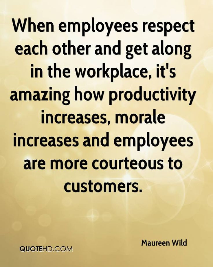 Motivational Quotes For The Workplace  When employees respect each other and along in the