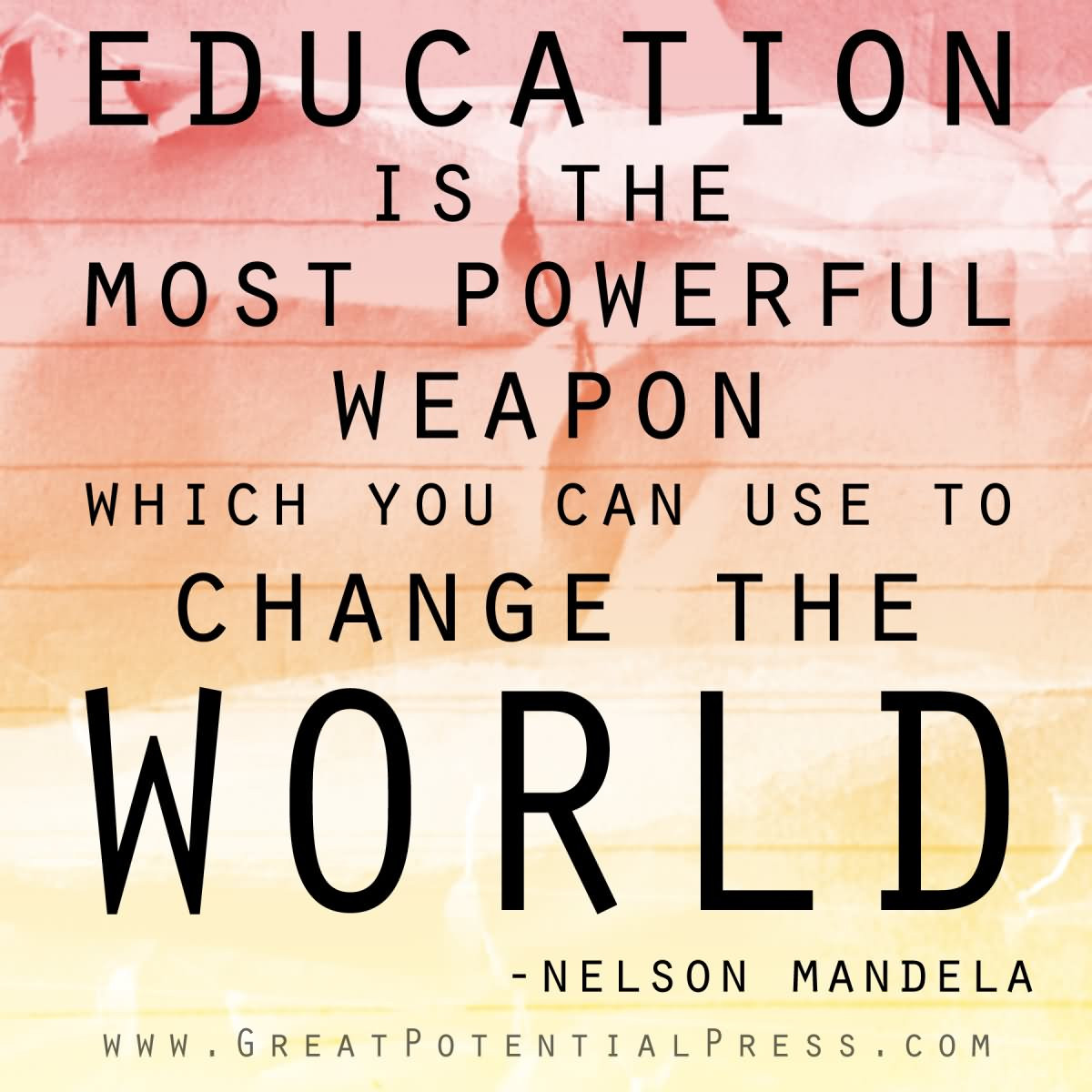 Nelson Mandela Quotes About Education  Education is the most powerful weapon which you can use to