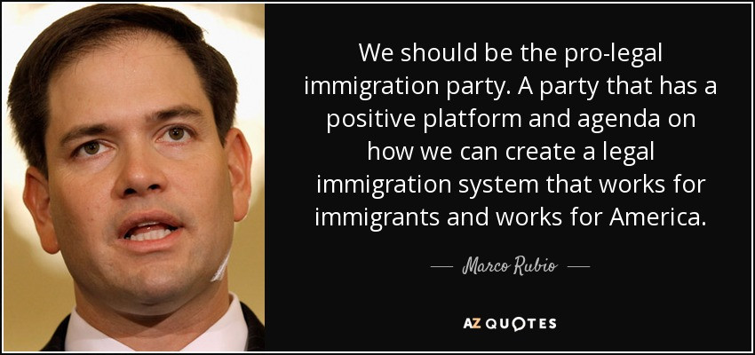 Positive Immigration Quotes  Marco Rubio quote We should be the pro legal immigration