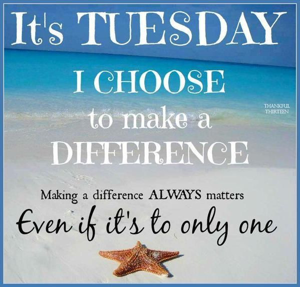 Positive Tuesday Quotes  It s Tuesday I Choose To Make A Difference