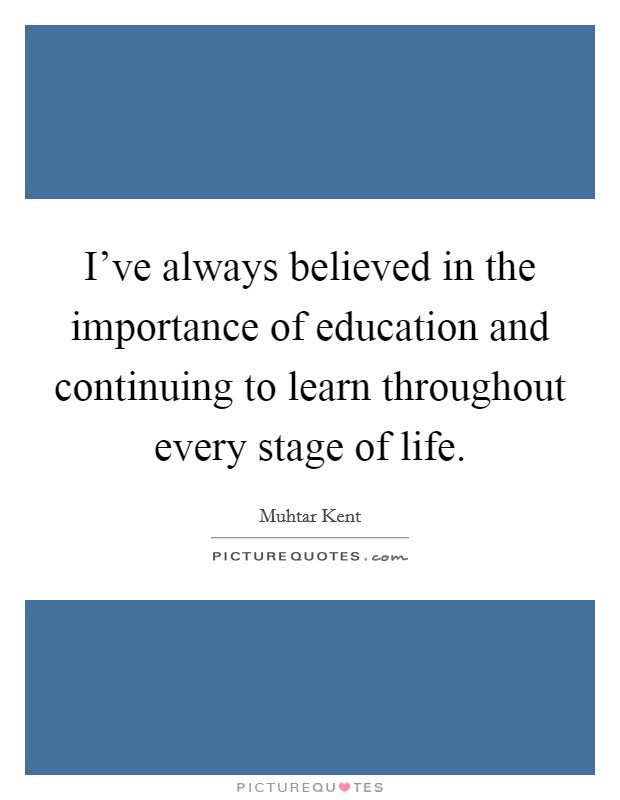 Quotes About Education Importance  I ve always believed in the importance of education and