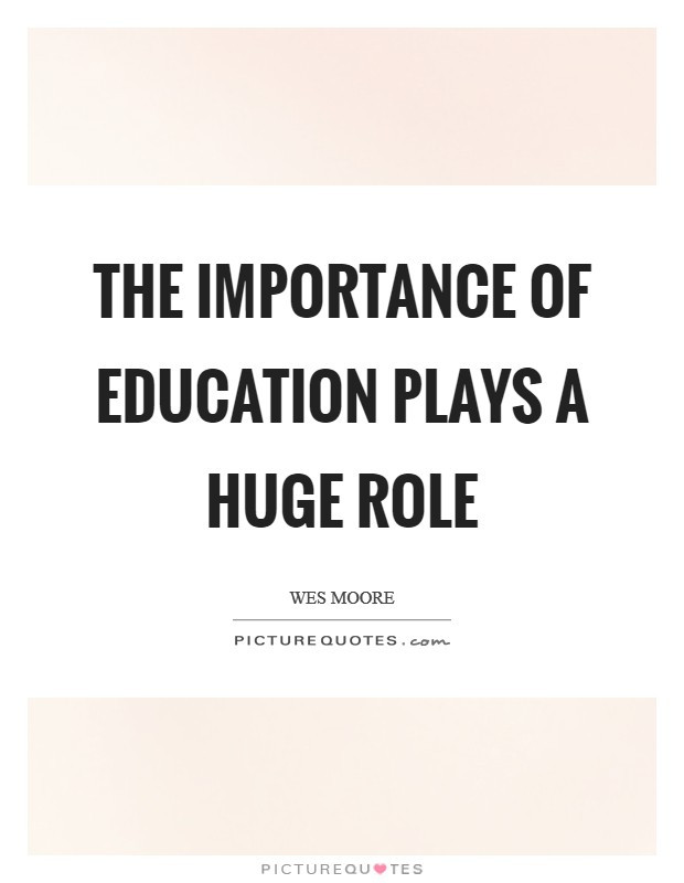 Quotes About Education Importance  The importance of education plays a huge role