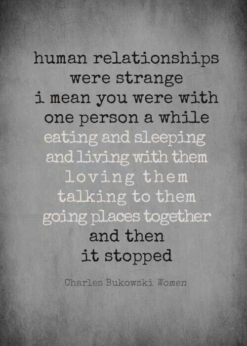 Quotes About Relationships Ending  Human relationships quote by Charles Bukowski ♡