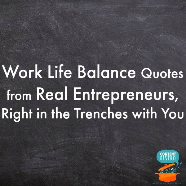Quotes About Work Life Balance  Work Life Balance Quotes from Real Entrepreneurs in the
