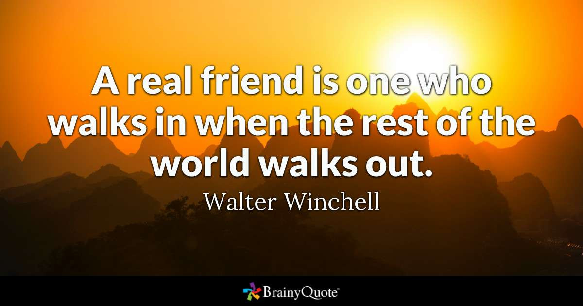 Quotes For Good Friendship  A real friend is one who walks in when the rest of the