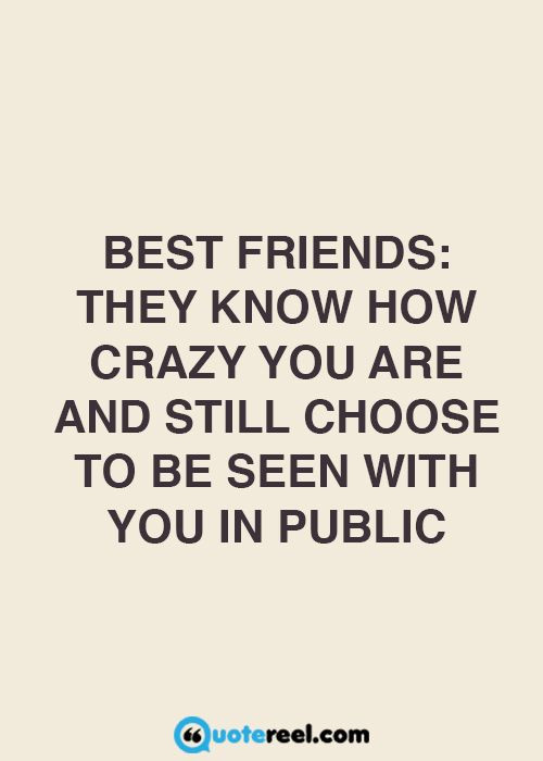 Quotes For Good Friendship  Best friends know how crazy you are