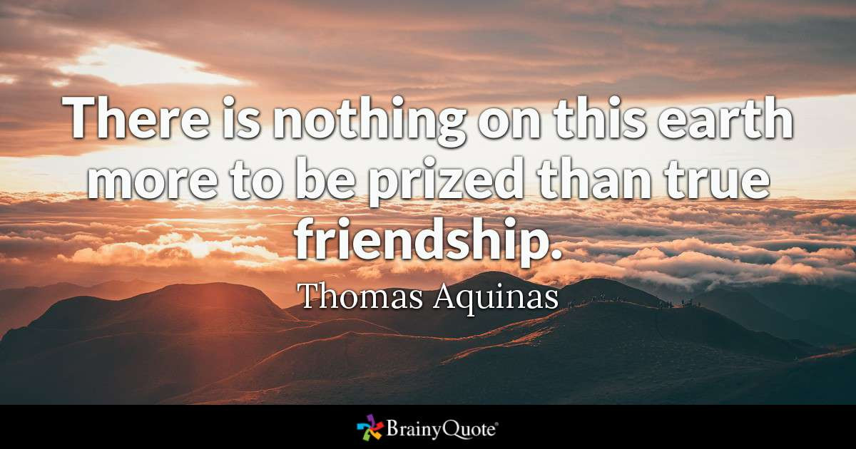 Quotes For Good Friendship  Thomas Aquinas There is nothing on this earth more to be