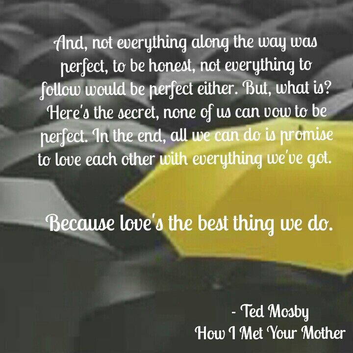 Quotes From How I Met Your Mother  Love s the best thing we do Ted Mosby How I Met Your