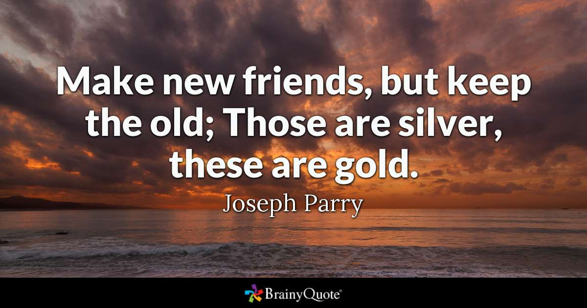 Quotes On Good Friendship  Make new friends but keep the old Those are silver
