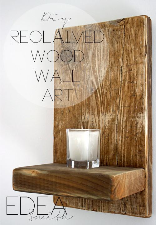 Reclaimed Wood Wall Art DIY  DIY RECLAIMED WOOD WALL ART
