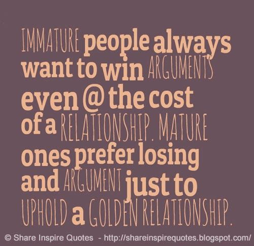 Relationship Argument Quotes  IMMATURE people always want to win ARGUMENTS even the
