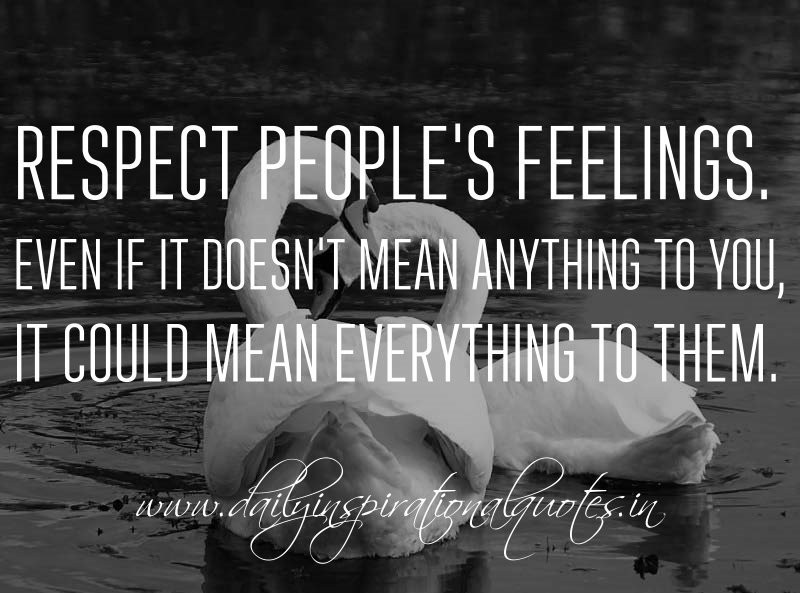 Respect Relationship Quotes  Respect people's feelings Even if it doesn't mean