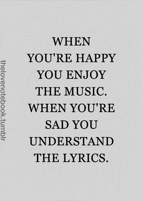 Sad And Happy Quote  When you're happy you enjoy the music When you're sad