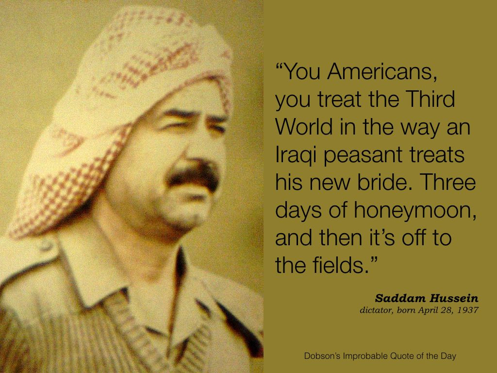 """Saddam Hussein Quotes  """"You Americans you treat the Third World the way an Iraqi"""