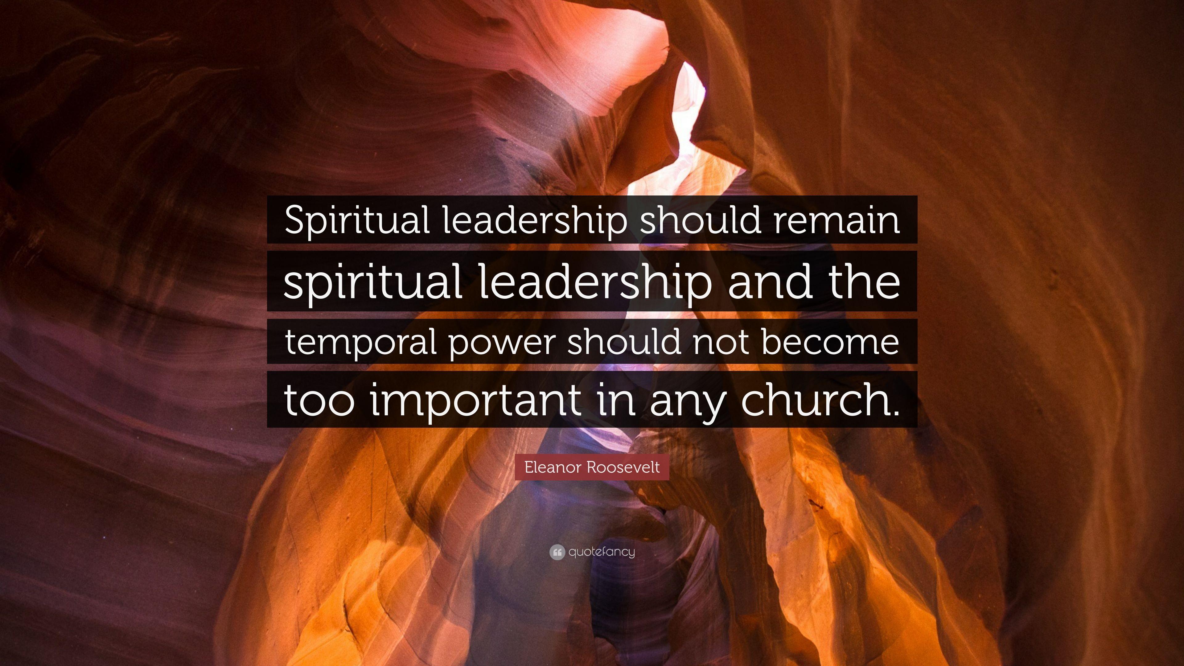 """Spiritual Leadership Quotes  Eleanor Roosevelt Quote """"Spiritual leadership should"""