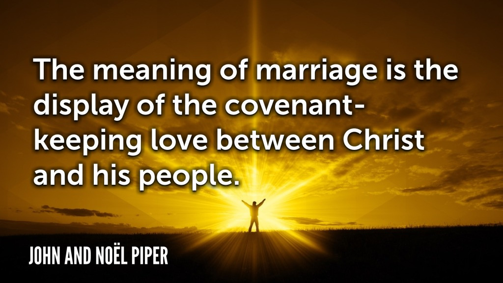 The Meaning Of Marriage Quotes  7 John Piper Quotes on Marriage