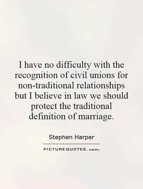 The Meaning Of Marriage Quotes  I have no difficulty with the recognition of civil unions
