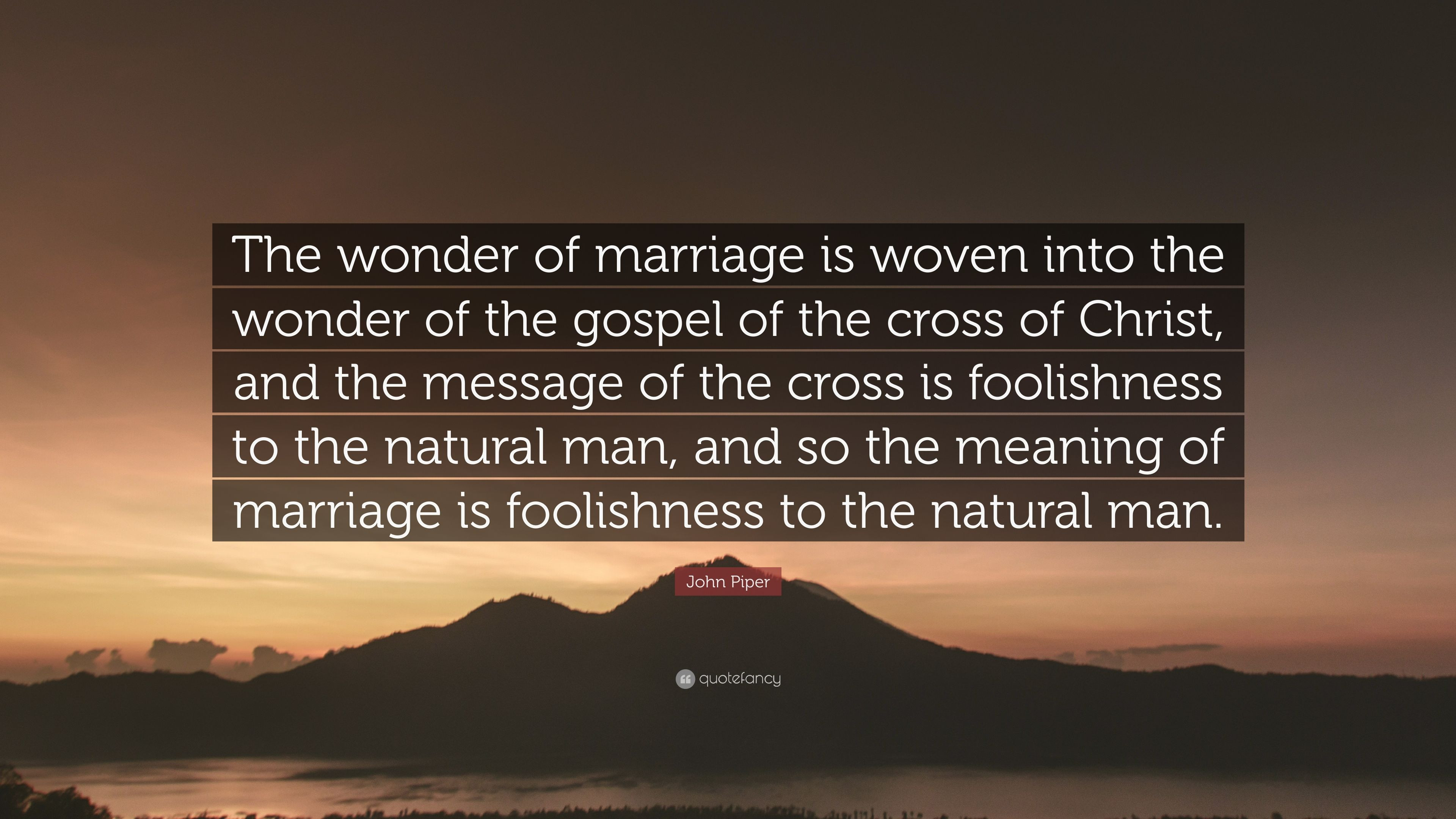 "The Meaning Of Marriage Quotes  John Piper Quote ""The wonder of marriage is woven into"
