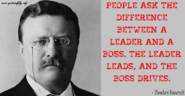 Theodore Roosevelt Quotes On Leadership  People ask the difference between a leader and a boss the