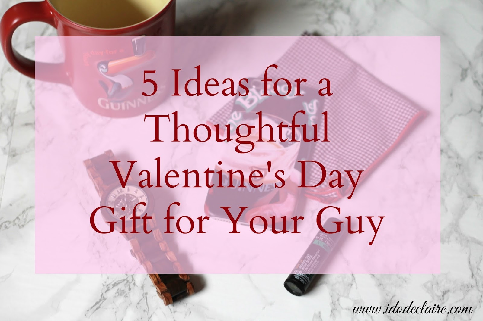 Valentine Gift For Husband Ideas  I do deClaire 5 Ideas for a Thoughtful Valentine s Day