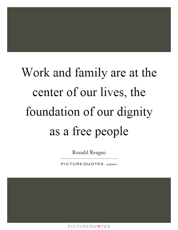 Work Family Quotes  Work and family are at the center of our lives the